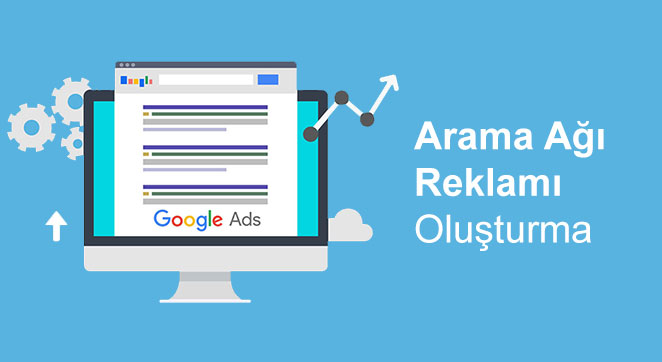 Google Ads Arama Ağı Reklamı Nasıl Oluşturulur?