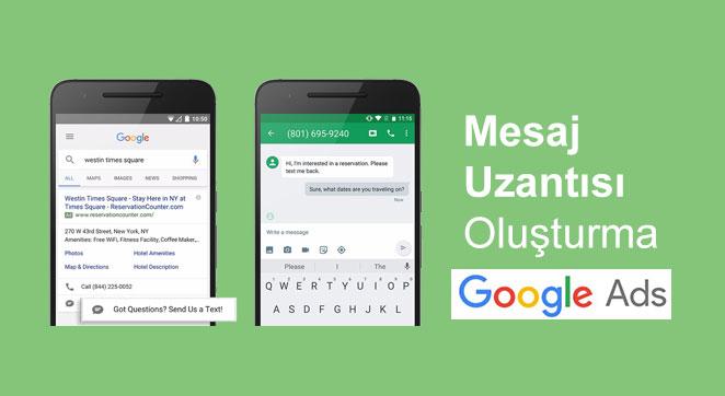 Google Ads Mesaj Uzantısı Nedir? Nasıl Oluşturulur?