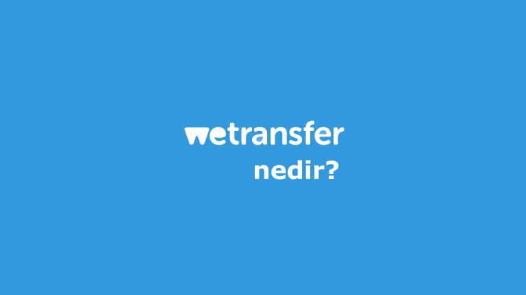 WeTransfer Nedir? Ne İşe Yarar?