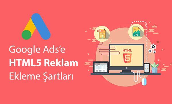 Google Ads'e (AdWords) HTML5 Reklam Ekleme Şartları