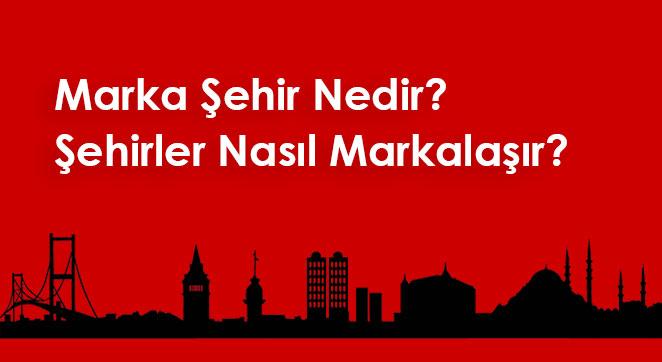 Marka Şehir Nedir? Şehirler Nasıl Markalaşır?