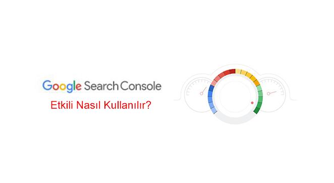 Search Console Nedir? Etkili Nasıl Kullanılır?