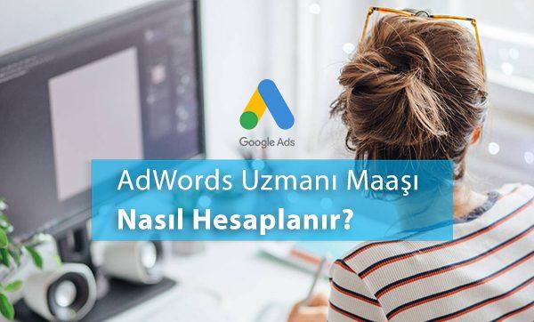 AdWords Uzmanı Maaşı Nasıl Hesaplanır?