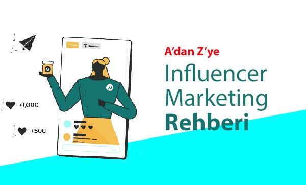 A'dan Z'ye Influencer Marketing Rehberi